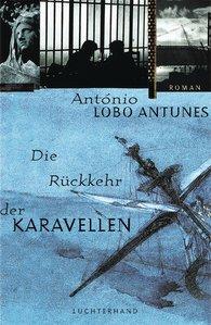 António  Lobo Antunes - Die Rückkehr der Karavellen