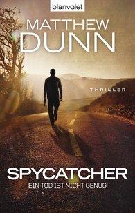 Matthew  Dunn - Spycatcher - Ein Tod ist nicht genug