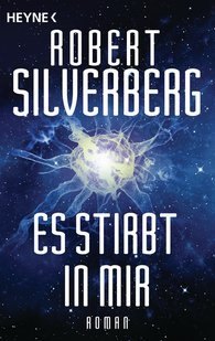 Robert  Silverberg - Es stirbt in mir