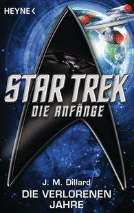 J. M.  Dillard - Star Trek - Die Anfänge: Die verlorenen Jahre