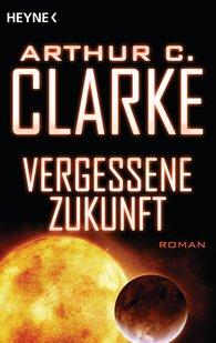 Arthur C.  Clarke - Vergessene Zukunft