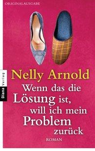 Nelly  Arnold - Wenn das die Lösung ist, will ich mein Problem zurück