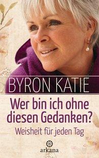 Byron  Katie - Wer bin ich ohne diesen Gedanken?