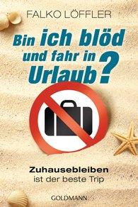 Falko  Löffler - Bin ich blöd und fahr in Urlaub?