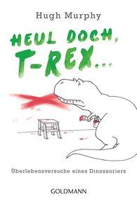Hugh  Murphy - Heul doch, T-Rex!