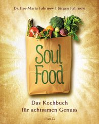 Ilse-Maria  Fahrnow, Jürgen  Fahrnow - Soulfood - das Kochbuch für achtsamen Genuss