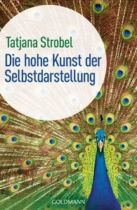 Tatjana D.  Strobel - Die hohe Kunst der Selbstdarstellung