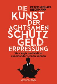 Peter Michael  Dieckmann - Die Kunst der achtsamen Schutzgelderpressung