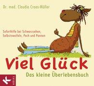 Claudia  Croos-Müller - Viel Glück - Das kleine Überlebensbuch