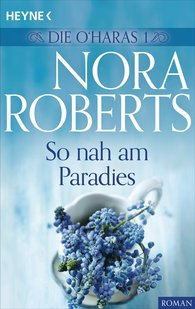 Nora  Roberts - Die O'Haras 1. So nah am Paradies