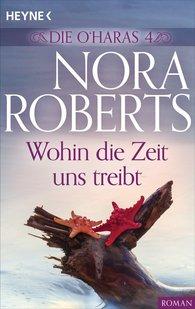 Nora  Roberts - Die O'Haras 4. Wohin die Zeit uns treibt