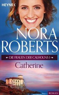 Nora  Roberts - Die Frauen der Calhouns 1. Catherine