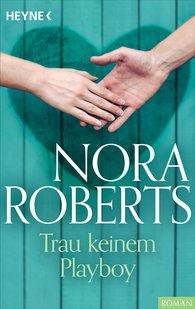 Nora  Roberts - Trau keinem Playboy