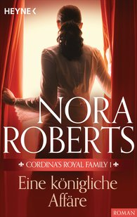 Nora  Roberts - Cordina's Royal Family 1. Eine königliche Affäre