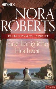 Nora  Roberts - Cordina's Royal Family 3. Eine königliche Hochzeit