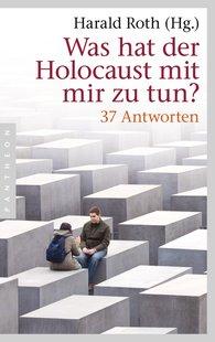 Harald  Roth  (Hrsg.) - Was hat der Holocaust mit mir zu tun?
