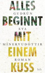 Gudrún Eva  Mínervudóttir - Alles beginnt mit einem Kuss