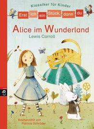 Patricia  Schröder - Erst ich ein Stück, dann du - Klassiker-Alice im Wunderland