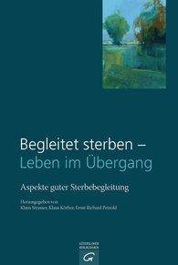 Klaus  Strasser  (Hrsg.), Klaus  Körber  (Hrsg.), Ernst Richard  Petzold  (Hrsg.) - Begleitet sterben - Leben im Übergang