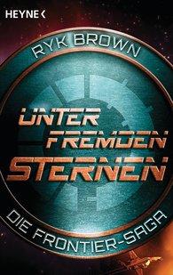 Ryk  Brown - Unter fremden Sternen - Die Frontier-Saga (2)