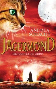 Andrea  Schacht - Jägermond - Die Tochter des Sphinx