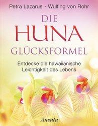 Petra  Lazarus, Wulfing von Rohr - Die Huna-Glücksformel