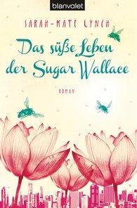 Sarah-Kate  Lynch - Das süße Leben der Sugar Wallace
