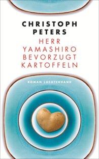 Christoph  Peters - Herr Yamashiro bevorzugt Kartoffeln