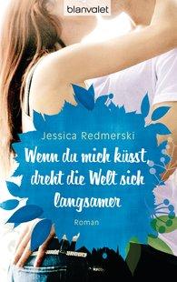 Jessica  Redmerski - Wenn du mich küsst, dreht die Welt sich langsamer