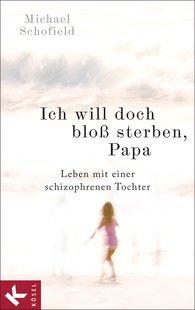 Michael  Schofield - Ich will doch bloß sterben, Papa