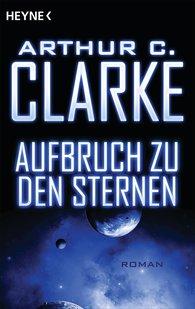 Arthur C.  Clarke - Aufbruch zu den Sternen