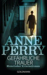 Anne  Perry - Gefährliche Trauer