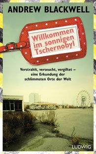 Andrew  Blackwell - Willkommen im sonnigen Tschernobyl