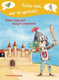 Frauke  Nahrgang - Schau mal, wer da spricht - Ritter Tobi auf Burg Funkelstein