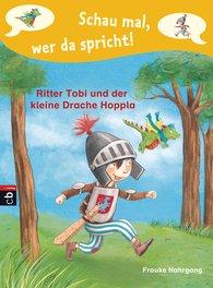Frauke  Nahrgang - Schau mal, wer da spricht - Ritter Tobi und der kleine Drache Hoppla