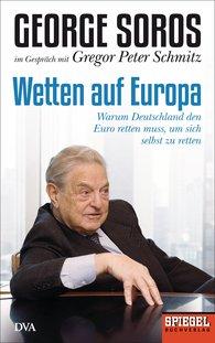 Gregor Peter  Schmitz, George  Soros - Wetten auf Europa