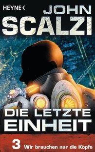 John  Scalzi - Die letzte Einheit, Episode 3: - Wir brauchen nur die Köpfe