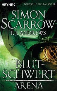Simon  Scarrow, T. J.  Andrews - Arena - Blutschwert