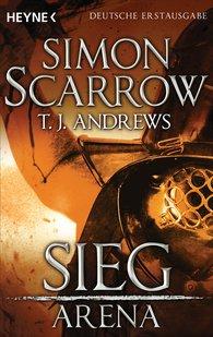 Simon  Scarrow, T. J.  Andrews - Arena - Sieg