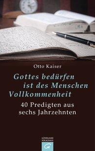 Otto  Kaiser, Karl-Heinz  Bassy  (Hrsg.) - Gottes bedürfen ist des Menschen Vollkommenheit