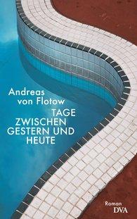 Andreas von Flotow - Tage zwischen gestern und heute
