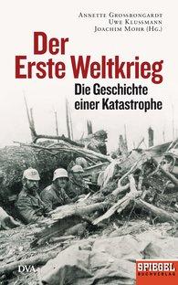 Annette  Großbongardt  (Hrsg.), Uwe  Klußmann  (Hrsg.), Joachim  Mohr  (Hrsg.) - Der Erste Weltkrieg