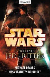 Michael  Reaves, Maya Kaathryn  Bohnhoff - Star Wars™ Der letzte Jedi-Ritter