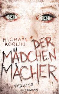 Michael  Koglin - Der Mädchenmacher