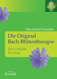 Mechthild  Scheffer - Die Original Bach-Blütentherapie