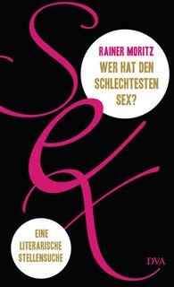 Rainer  Moritz - Wer hat den schlechtesten Sex?