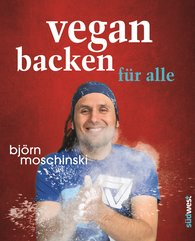 Björn  Moschinski - Vegan backen für alle