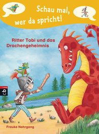 Frauke  Nahrgang - Schau mal, wer da spricht - Ritter Tobi und das Drachengeheimnis