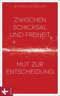 Wunibald  Müller - Zwischen Schicksal und Freiheit