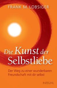 Frank M.  Lobsiger - Die Kunst der Selbstliebe
